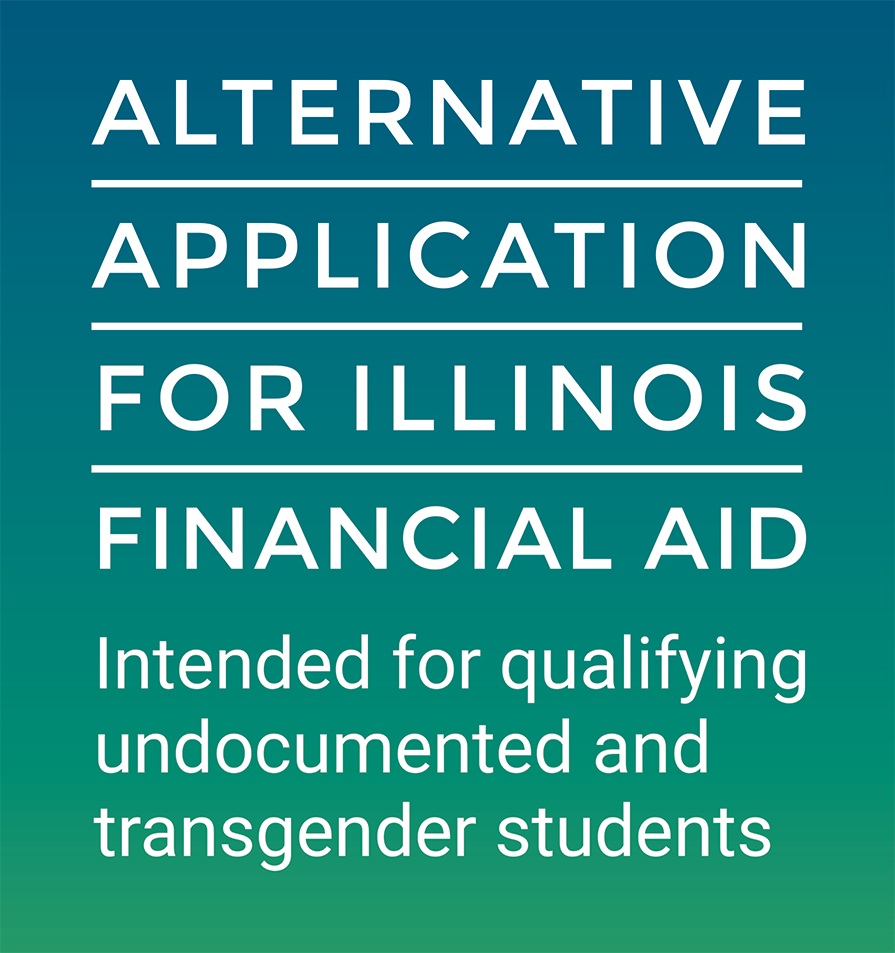 Alternative Application for Illinois Financial Aid: Intended for qualifying undocumented and transgender students