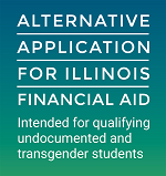 Alternative Application for Illinois Financial Aid: Intended for qualifying undocumented and trangender students